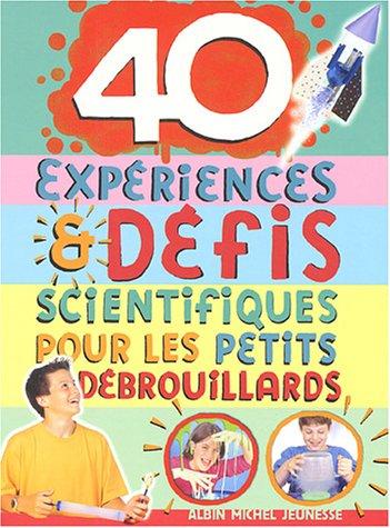 40 expériences et défis scientifiques pour les petits débrouillards