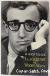 La folle vie de Woody Allen